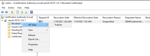 Machine generated alternative text: certsrv [Certification Authority I\Revoked Certificates]  File Action View Help  Certification Authority (Local)  semih-DC01-CA-1  Revoked C  Request ID  Revocation Date  19/2021  Publish  Effective Revocation Date  1/19/2021 1:02AM  Revocation Reason  Uns pecfied  Requester Name  SEMIH\administr...  Sinai  All Tasks  Issued Ce  Pending R  Failed Req  Refresh  Certificate  Export List...  Properties  Help