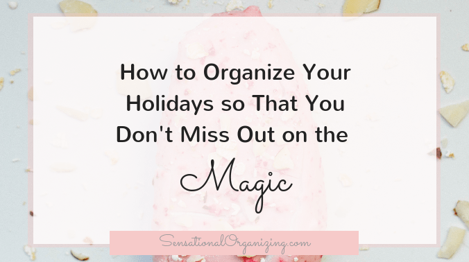 How To Organize Your Holidays So That You Don't Miss Out On The Magic