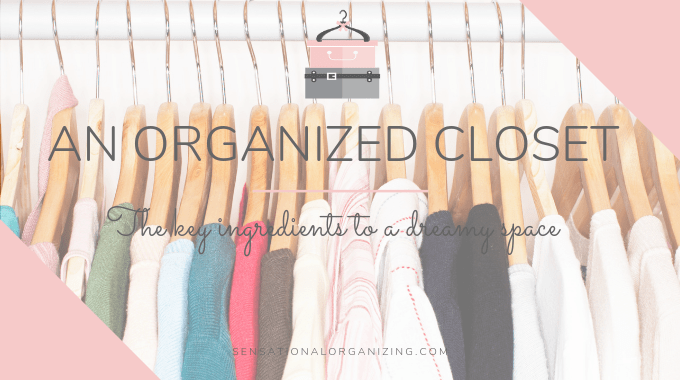 An Organized Closet-The Key Ingredients To A Dreamy Space