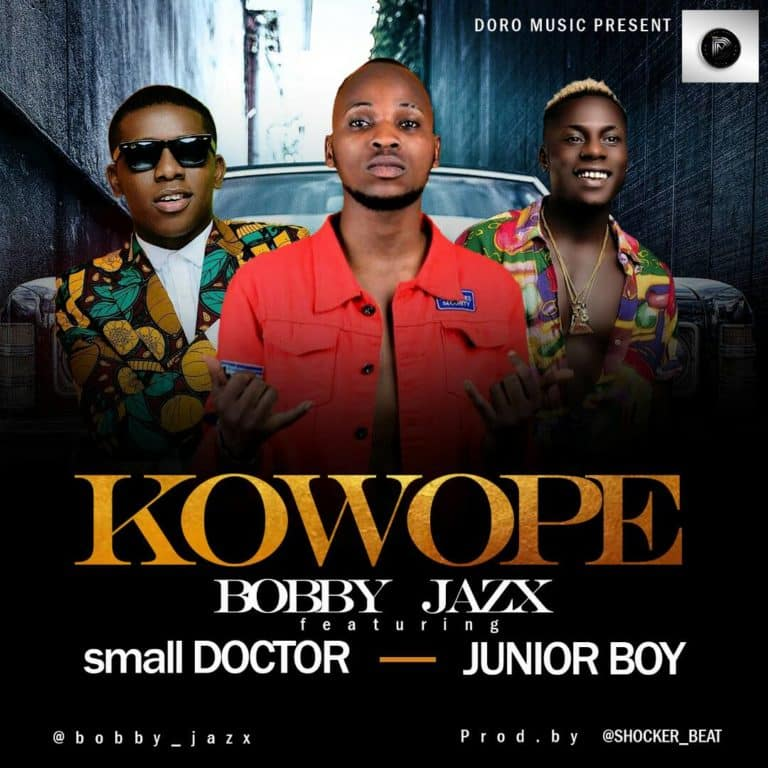Music: Bobby Jazx – Kowope ft. Small Doctor & Junior Boy
