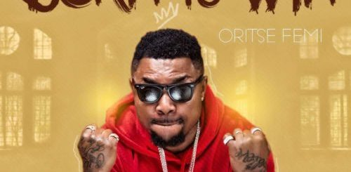 OritseFemi – Born To Win (Prod. By Ben Jossy)