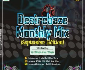 Desirebaze Media Monthly Mixtape (September Edition) – Hosted by Dj Alhaji Sarz Whyte