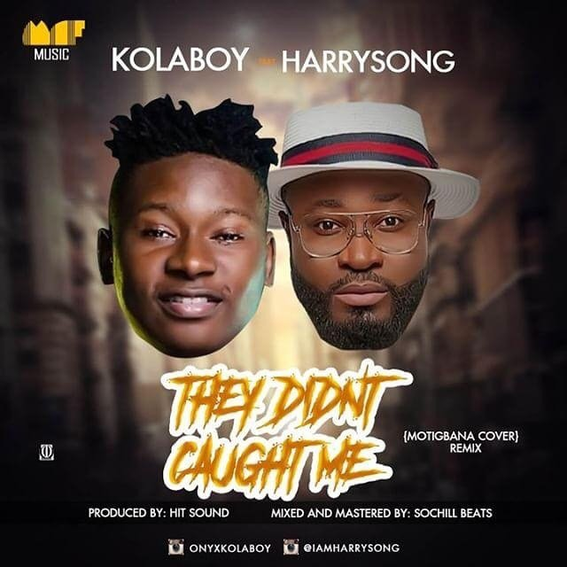 MUSIC: Kolaboy – They Didn't Caught Me (Remix) Ft. Harrysong