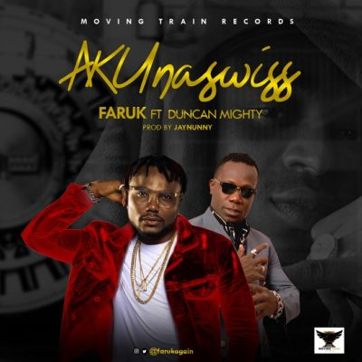 Faruk AKUnaswiss Ft. Duncan Mighty