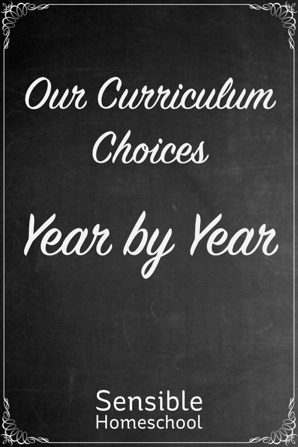 Sensible Homeschool Our Curriculum Choices Year by Year on chalkboard background