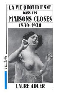 La vie quotidienne dans les maisons closes 1830-1930, il libro di Laure Adler