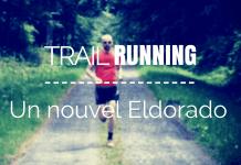 Trail Running, le nouvel Eldorado