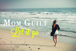 Enough with the mom guilt! Let it go