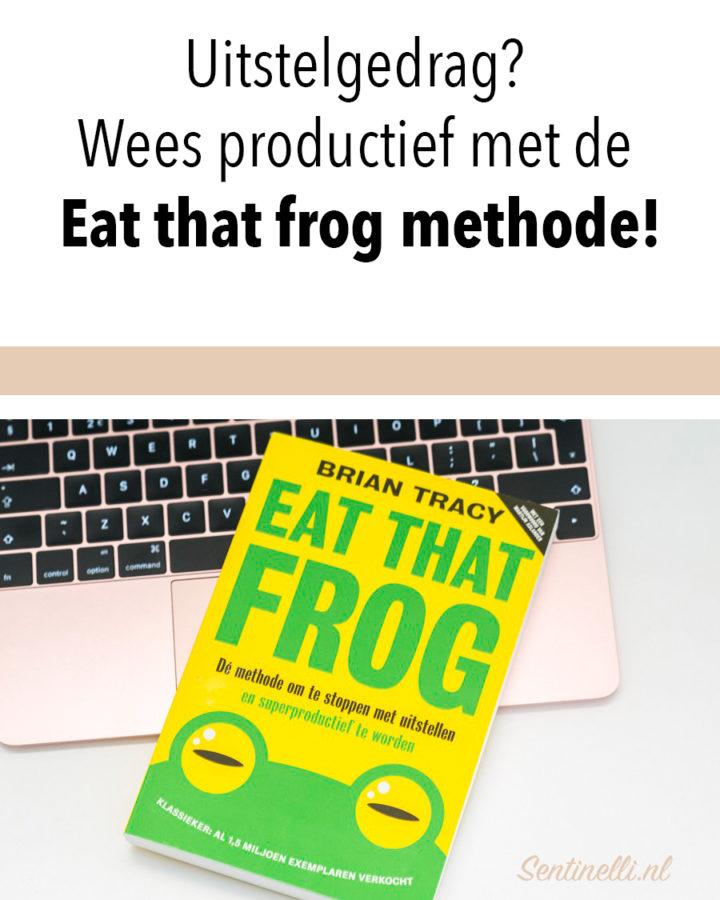 Uitstelgedrag? Wees productief met de Eat that frog methode!