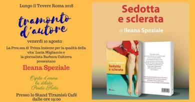 Sedotta e Sclerata è il titolo del romanzo che Ileana Speziale presenterà il 10 agosto a Roma, per la rassegna Tramonti d'Autore.