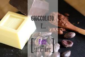 cioccolato e fichi