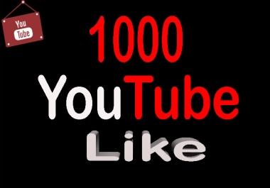 1,000 High Quality  YouTube Like With Delivery Time 12-24 Hours  Only
