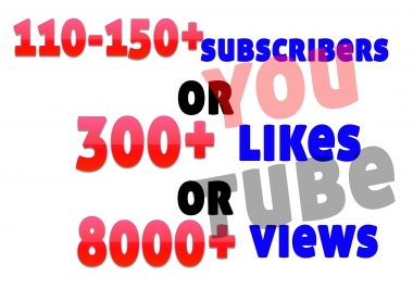 Add 110-150+ youtube subscribers or 300+ youtube likes or 6000 youtube views