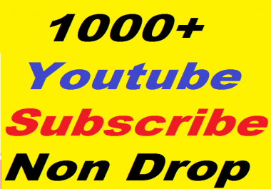 1000+ Non Drop High Quality YouTube Subscrib ers Give You
