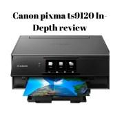Canon pixma ts9120 In-Depth review