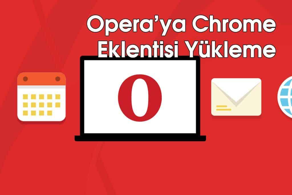 Opera'ya Chrome Eklentisi Yükleme