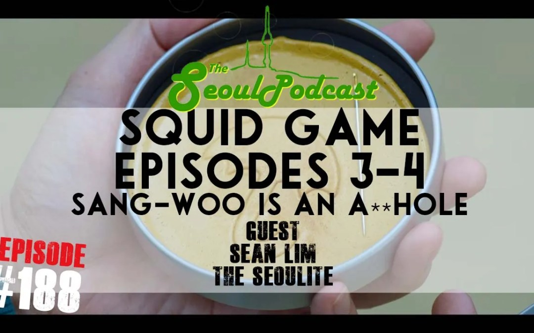 Squid Game (Ep: 3&4) Sang-woo is an A**hole   SeoulPodcast #188
