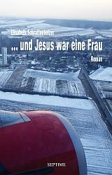 ...und Jesus war eine Frau von Elisabeth Schrattenholzer, Cover mit freundlicher Genehmigung vom Septime Verlag