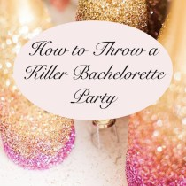 how to plan a killer bachelorette party