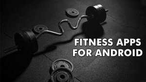 15 Best Fitness & Workout Apps For Android