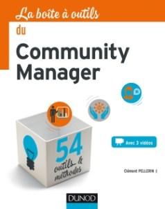 La boite à outils du community manager par Clément Pellerin. – Paris : Dunod, 2017. Collection La boîte à outils.