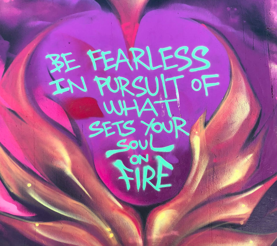 Graffiti saying 'Be Fearless in pursuit of what sets your soul on fire'
