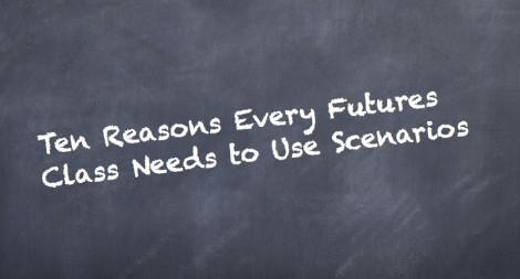 Ten Reasons Every Futures Class Needs to Use Scenarios