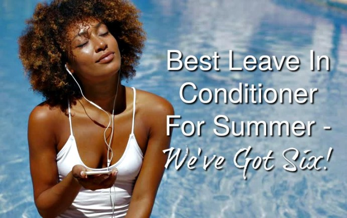 Natural hair loves conditioner and it really loves a leave in conditioner that does the job. As summer heats up, we need the best of the best to keep our curls, moisturized, frizz-free and beautiful! We've got the top six on our list!