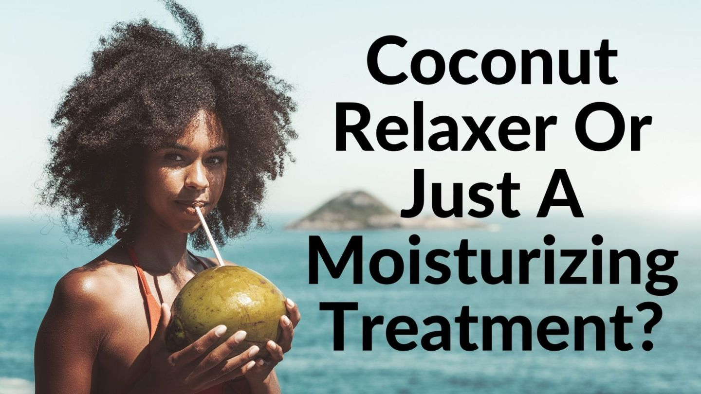 Coconut Relaxer Or Just A Moisturizing Treatment? This coconut relaxer is making rounds again in the natural hair community. Learn about it.