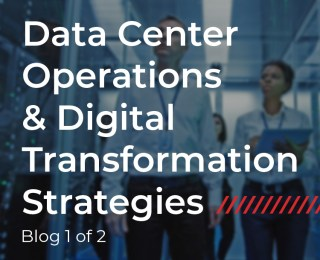 Data Center Operations and Digital Transformation Strategies (1 of 2)