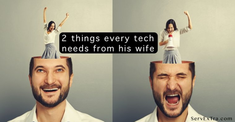 2 things every tech needs from his wife