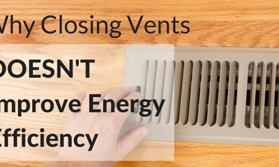 Why Closing Vents Doesn't Improve energy Efficiency