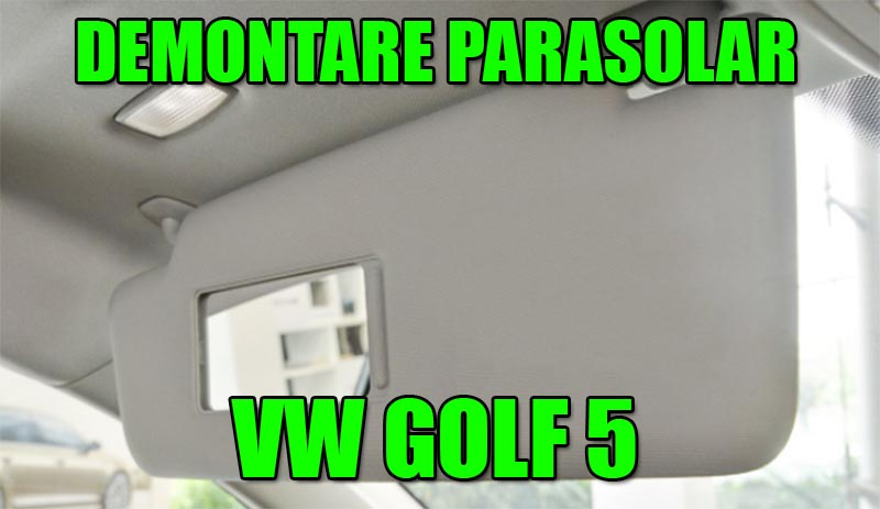 TUTORIAL: Demontare parasolar VW Golf 5, Jetta, Passat, Polo in 4 pasi simpli