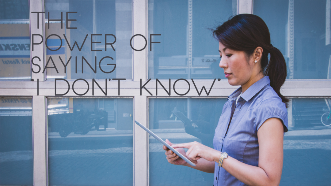 """The Power of Saying """"I Don't Know"""""""