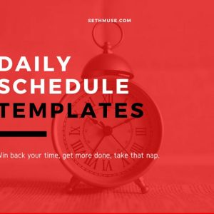 Daily Schedule templates for taking back your time.