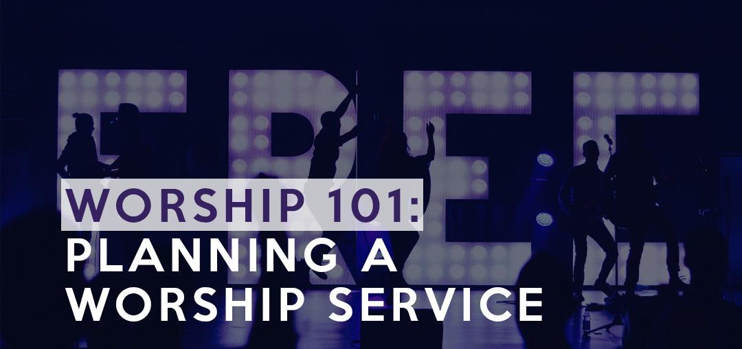 Worship 101: Planning a Worship Service