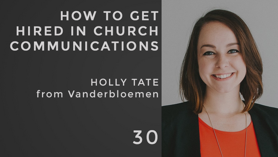 How to Get Hired in Church Communications w/ Holly Tate