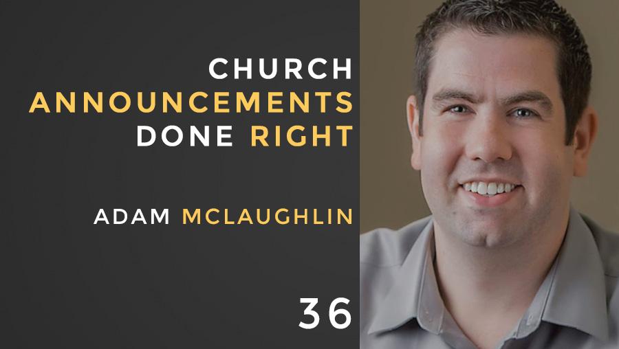 Church Announcements Done Right w/ Adam McLaughlin