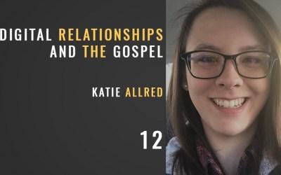 Digital Relationships and the Gospel w/ Katie Allred