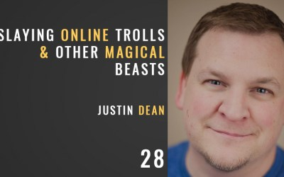 Slaying Online Trolls and Other Magical Beasts w/ Justin Dean