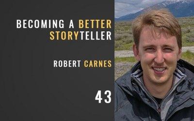 Becoming a Better Storyteller w/ Robert Carnes