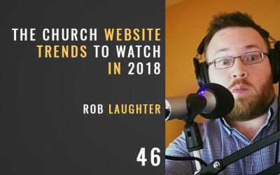 Church Website Trends to Watch in 2018 w/ Rob Laughter, ep. 46