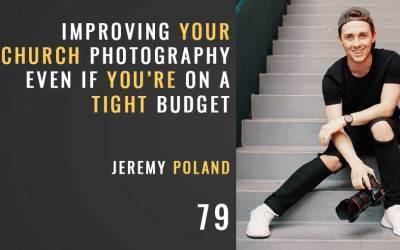 Pro Church Photography, Even on a Budget w/ Jeremy Poland
