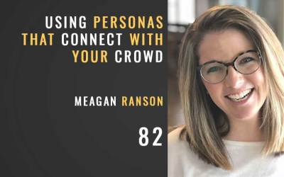 Using Personas to Connect with the Crowd w/ Meagan Ranson