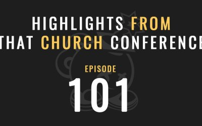 Highlights from That Church Conference, Ep. 101