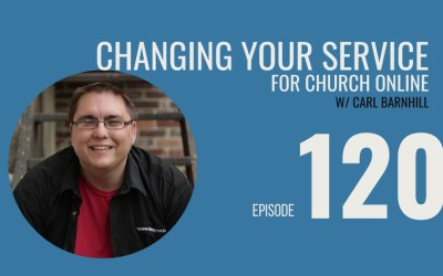 Changing your service structure for church online w/ Carl Barnhill, Ep. 120