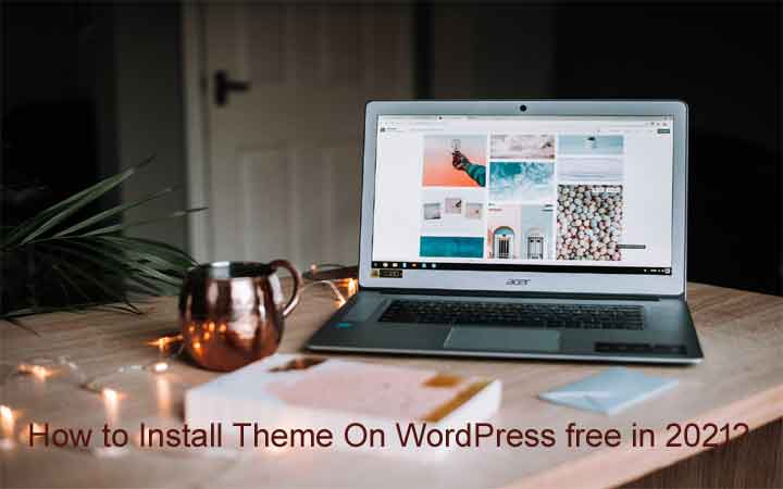 How to Install Theme On WordPress free in 2021?