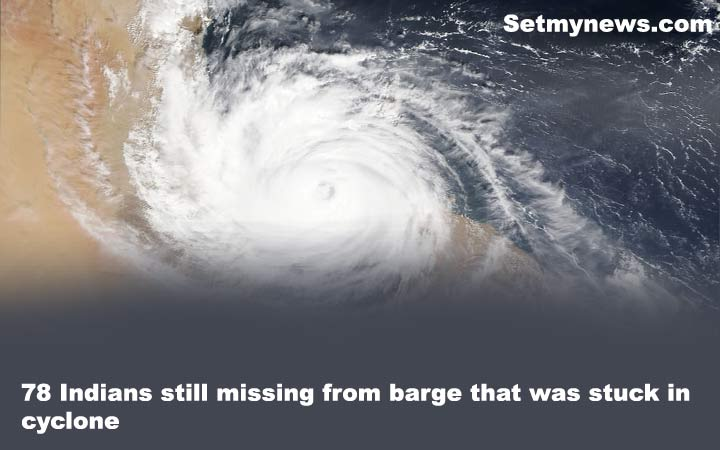 78 Indians still missing from barge that was stuck in cyclone Tauktae