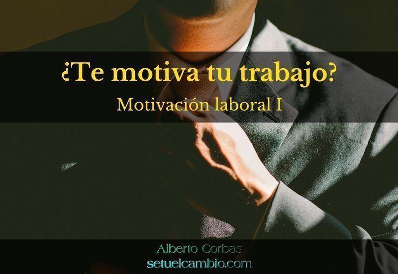 Motivación laboral I  ¿Te motiva tu trabajo?