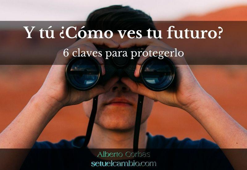 Y tú ¿Cómo ves tu futuro? 6 claves para protegerlo